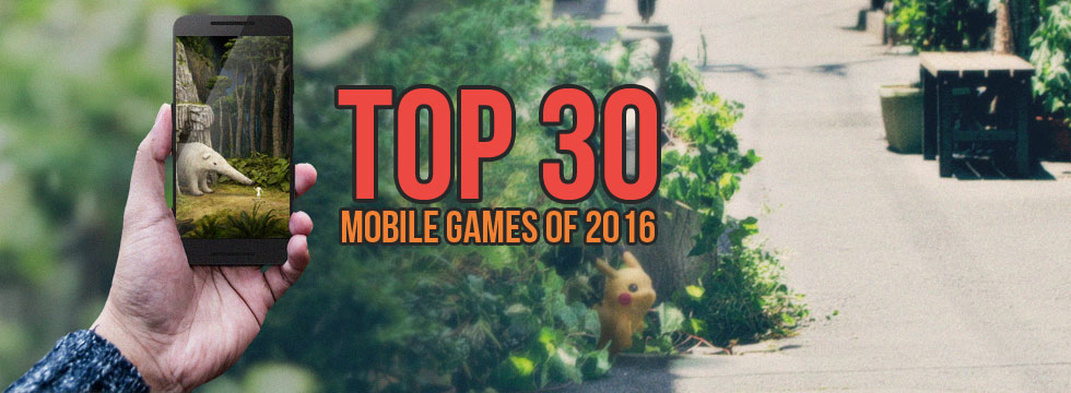Top 30 mobile games of 2016